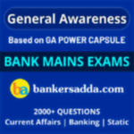 Bank Mains Exams General Awareness (Based on GA Power Capsule) Online Test Series for SBI PO, IBPS PO & Clerk, RRB PO & Clerk 2020-21