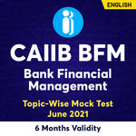 CAIIB BFM (Bank Financial Management) Topic-Wise Mock Test June 2021