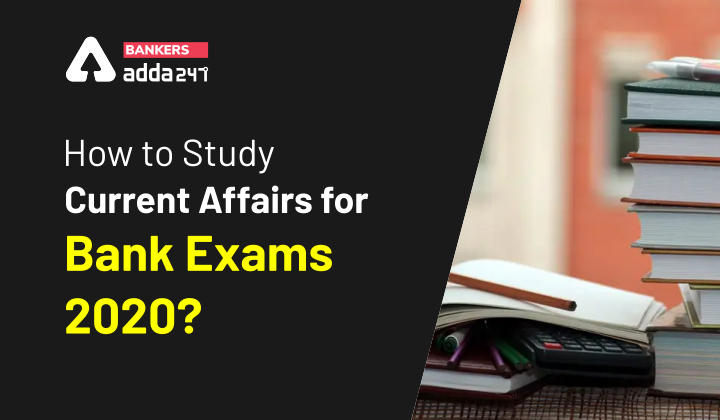 How to Study Current Affairs for Bank Exams 2020?_40.1
