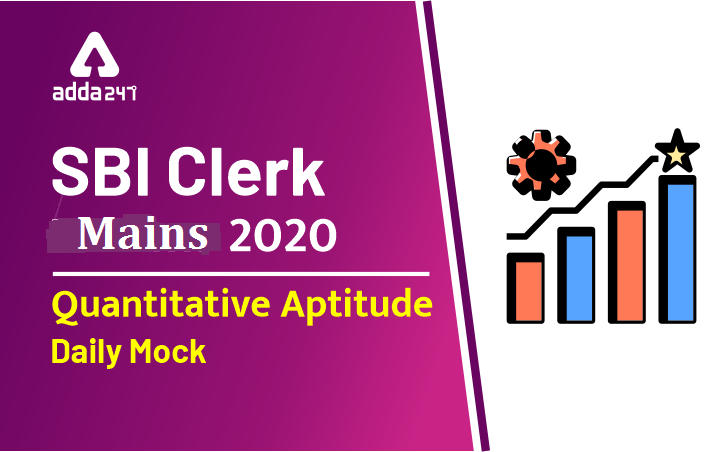 SBI Clerk Mains Quant Daily Mock: 8th March 2020_40.1