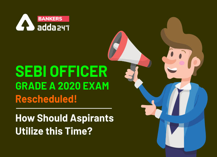 SEBI Officer Grade A 2020 Exam Rescheduled! How should aspirants utilize this time?_40.1