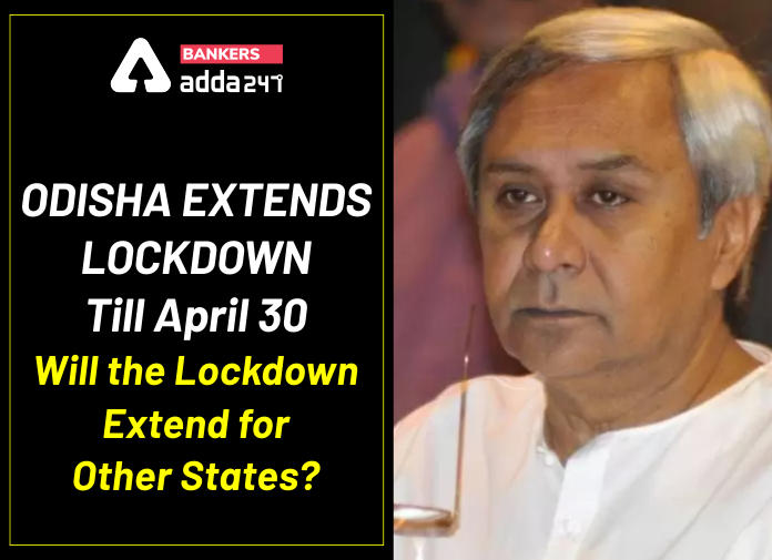 Odisha Extends Lockdown Till April 30: Will the Lockdown Extend for other States?_40.1