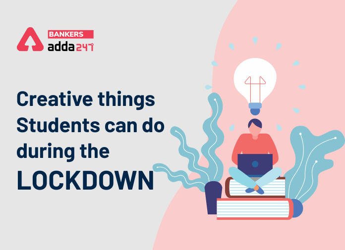 Creative Things Students Can Do During the Lockdown_40.1
