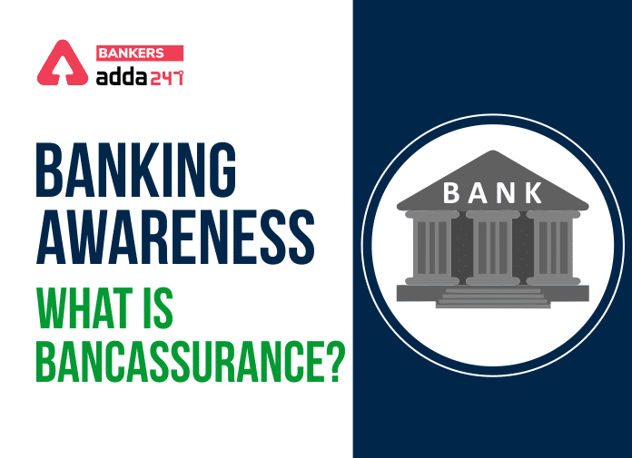 Banking Awareness: What Is Bancassurance?_40.1