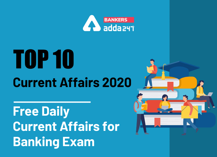 Top 10 Current Affairs 2020: Today Currents affairs of India_40.1
