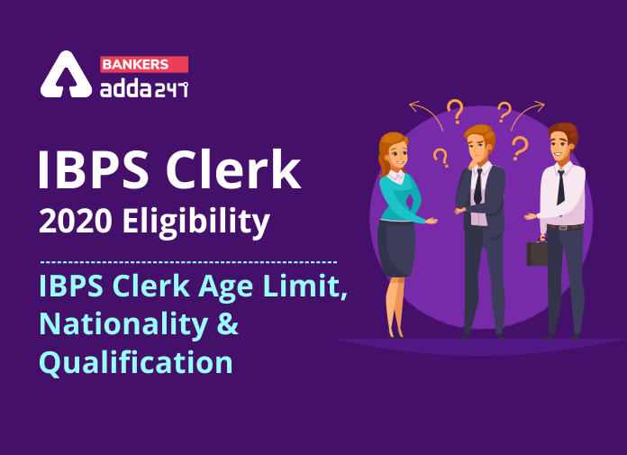 IBPS Clerk 2020 Eligibility: Check IBPS Clerk Age Limit, Nationality, and Qualification details_40.1