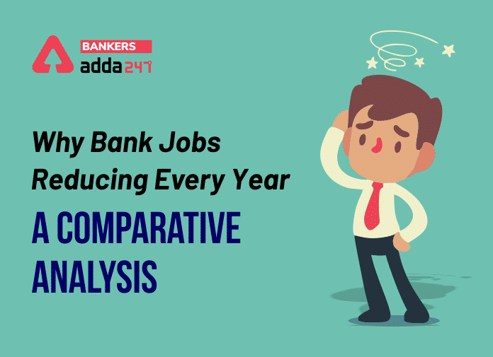 Why Bank Jobs Reducing Every Year- A Comparative Analysis_40.1