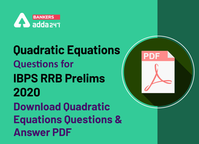 Quadratic Equations Questions for IBPS RRB Prelims 2020: Download Quadratic Equations Questions & Answer PDF_40.1