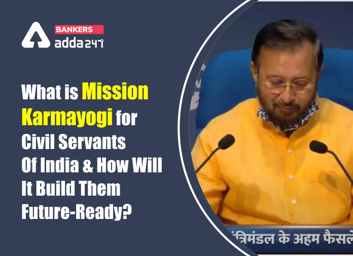 What is Mission Karmyogi for Civil Servants of India and how will it build them Future Ready?_40.1