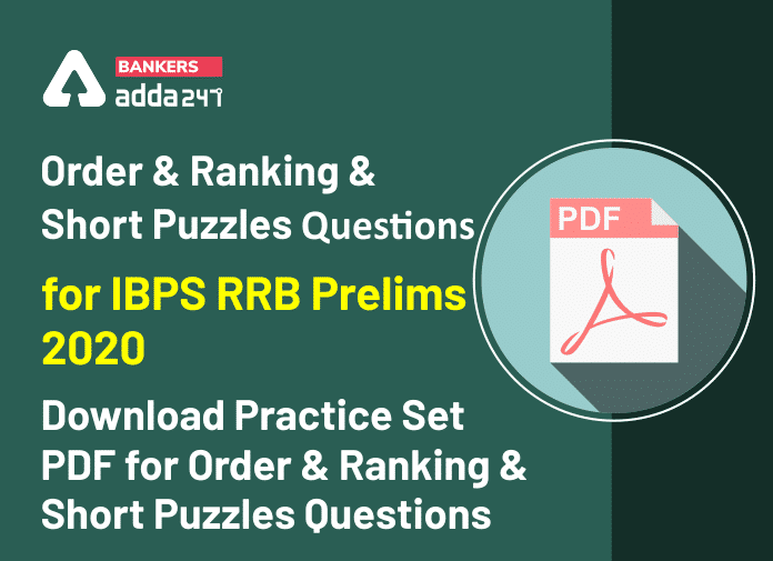 Order & Ranking and Short Puzzles Questions for IBPS RRB Prelims 2020: Download Practice Set PDF for Order & Ranking and Short Puzzles Questions_40.1