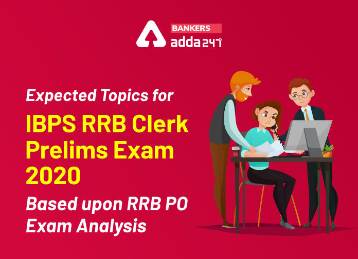Expected Topics for IBPS RRB Clerk Prelims Exam 2020 Based upon RRB PO Exam Analysis_40.1
