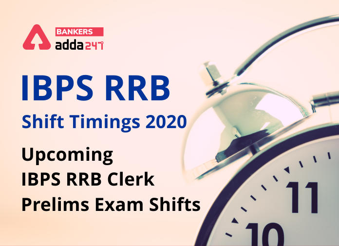 IBPS RRB Shift Timings 2020: Check Reporting Time for Upcoming RRB Clerk Prelims Exam Shifts_40.1