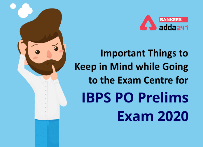 Important Things to keep in mind while going to the Exam Centre for IBPS PO Prelims Exam 2020_40.1