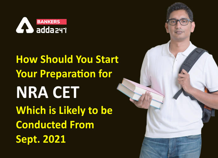 How Should You Start Your Preparation For NRA CET Which Is Likely To Be Conducted From Sept 2021_40.1
