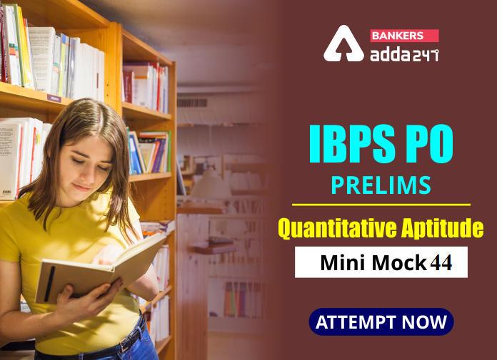 IBPS PO Prelims Quantitative Aptitude Mini Mock 44- Practice Set_40.1
