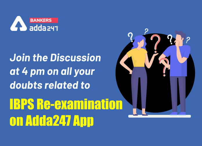 Join the discussion at 4 pm on all your doubts related to IBPS Re-examination on Adda247 App._40.1