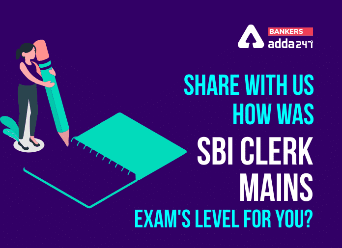 Share with us How was SBI Clerk Mains Exam's Level for You?_40.1