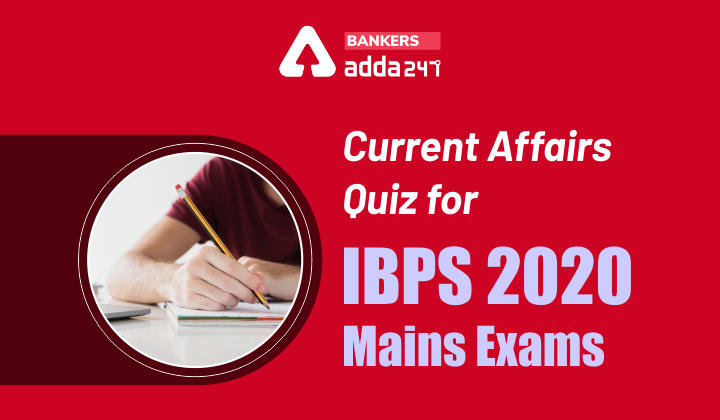 Current Affairs Quiz for IBPS 2020 Mains Exams: 20 January