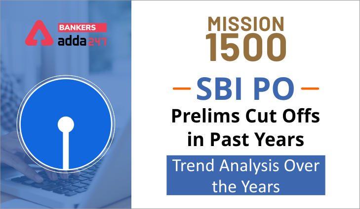 SBI PO Prelims Expected Cut Offs and Previous Years SBI PO Cut offs - Trend Analysis Over the Years_40.1