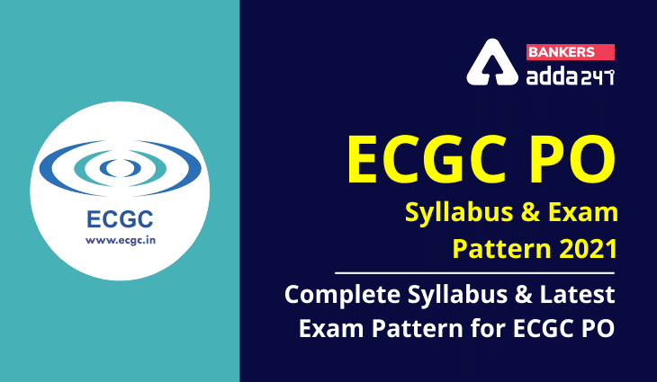 ECGC PO Syllabus and Exam Pattern 2021: Complete Syllabus and Latest Exam Pattern For ECGC PO_40.1