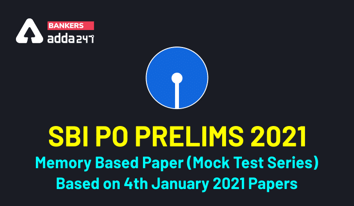 SBI PO Prelims 2021 Memory Based Paper (Mock Test Series): Based on 4th January 2021 Papers_40.1
