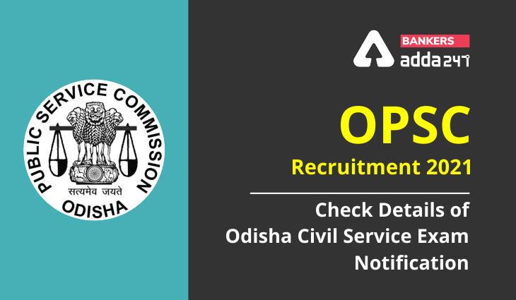 OPSC Recruitment 2021: Check Details of Odisha Civil Service Exam Notification_40.1