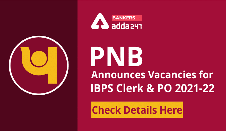 PNB Announces Vacancies For IBPS Clerk and PO 2021-22: Check Details Here_40.1