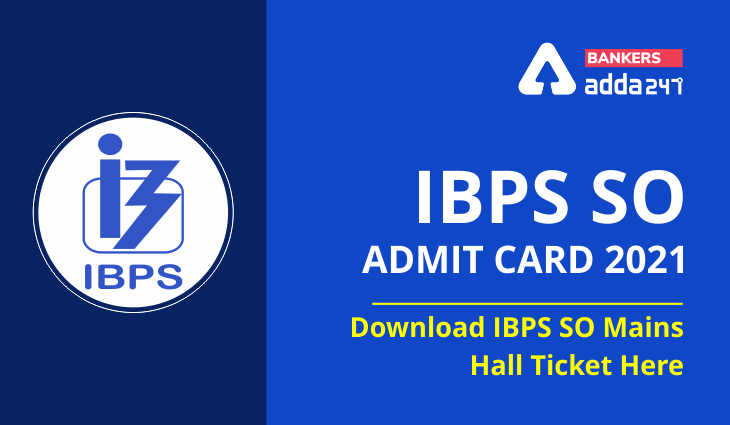 IBPS SO Admit Card 2021: Download IBPS SO Mains Hall Ticket Here_40.1