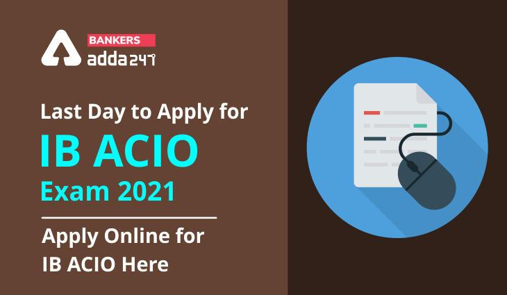 Last Day To Apply For IB ACIO Exam 2021- Apply Online For IB ACIO Here_40.1