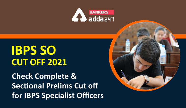 IBPS SO Cut Off 2021- Check Complete And Sectional Prelims Cut off For IBPS Specialist Officers_40.1