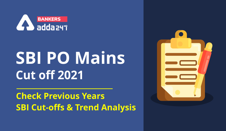 SBI PO Mains Cut off 2021- Check Previous Years SBI cut-offs and Trend Analysis_40.1
