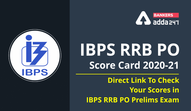 IBPS RRB PO Score Card 2020-21 (Released): Direct Link To Check Your Scores in IBPS RRB PO Prelims Exam_40.1