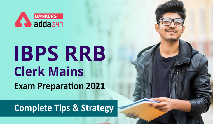 IBPS RRB Clerk Mains Exam Preparation 2021: Complete Tips & Strategy_40.1