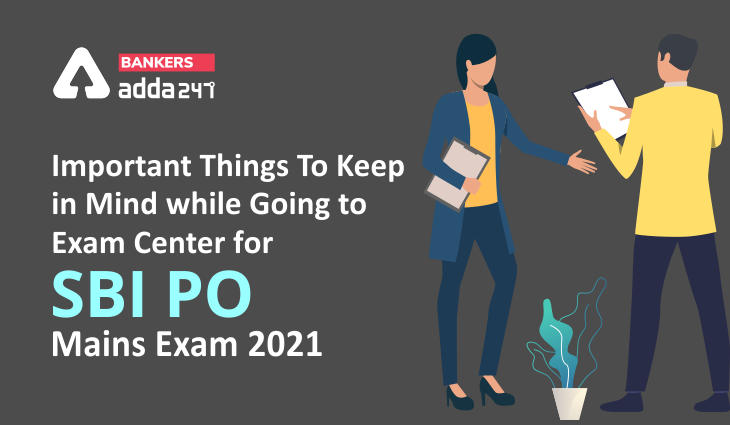 Important Things To Keep in Mind while Going to Exam Center For SBI PO Mains Exam 2021_40.1