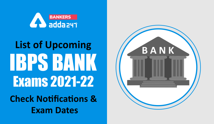 List of Upcoming IBPS Bank Exams 2021-22: Check Notifications and Exam Dates_40.1