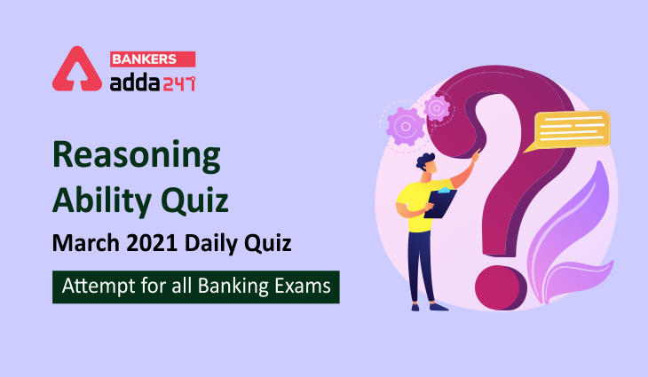 Reasoning Ability Quiz March 2021: Daily Quiz- Attempt for all Banking Exams_40.1