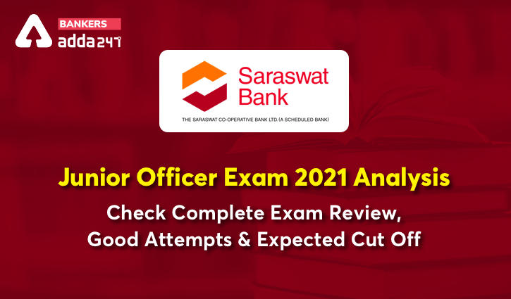 Saraswat Bank- Junior Officer Exam 2021 Analysis: Check Complete Exam Review, Good Attempts & Expected Cut Off_40.1