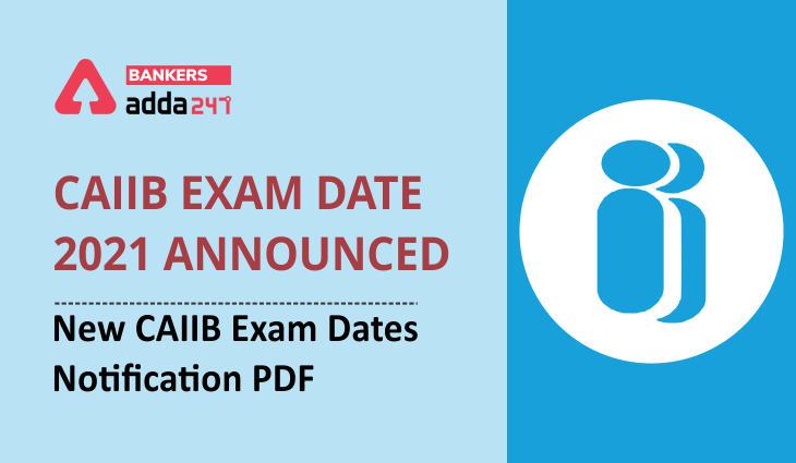 CAIIB Exam Date 2021 Announced: New CAIIB Exam Dates Notification PDF_40.1