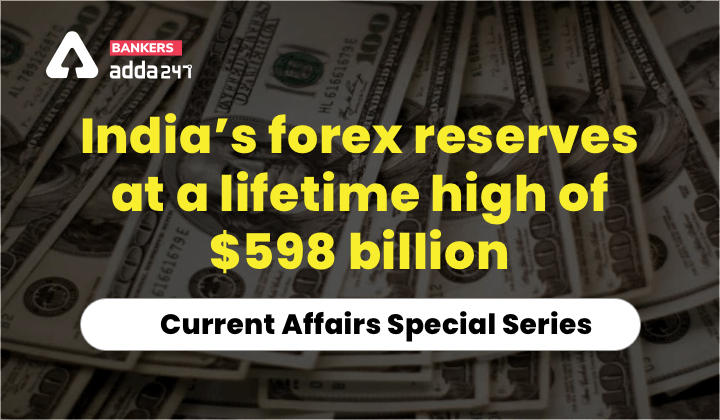 India's Forex Reserves at a lifetime high of $598 billion: Current Affairs Special Series_40.1