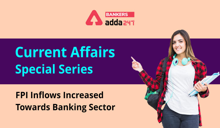 FPI Inflows increased towards banking sector: Current Affairs Special Series_40.1