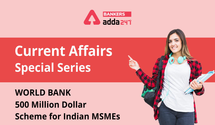 World Bank: 500 million dollar scheme for Indian MSMEs: Current Affairs Special Series_40.1