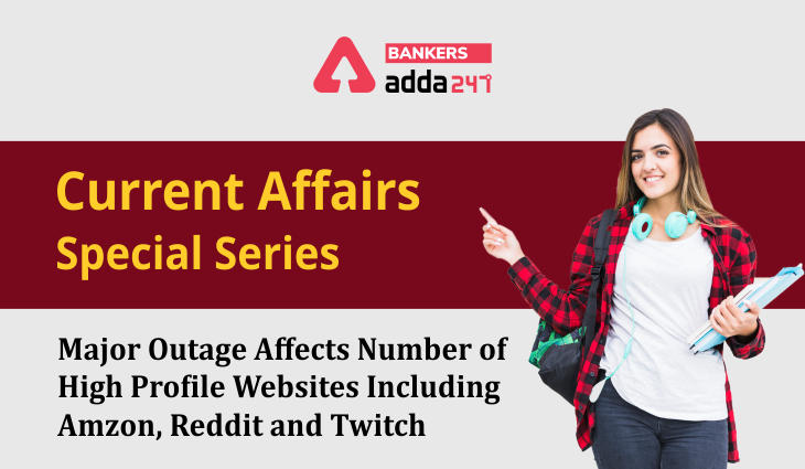 Major outage affects a number of high profile websites including Amazon, Reddit, and Twitch: Current Affairs Special Series_40.1