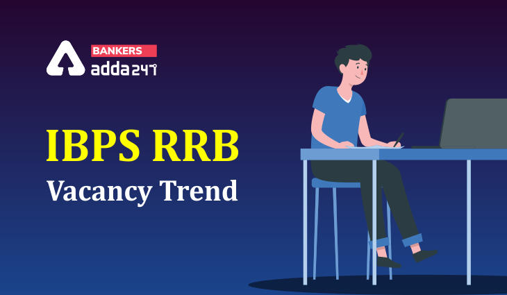 IBPS RRB Vacancy Trend: Detailed Analysis of Last 4 Year Vacancies_40.1