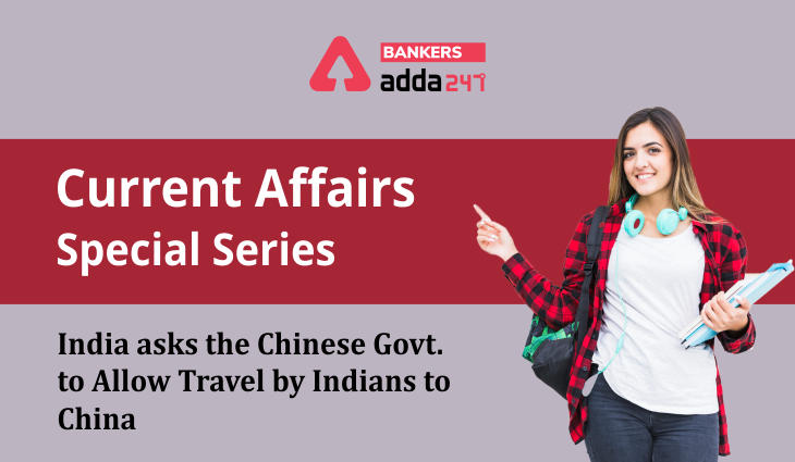 India asks the Chinese govt. to allow travel by Indians to China: Current Affairs Special Series_40.1
