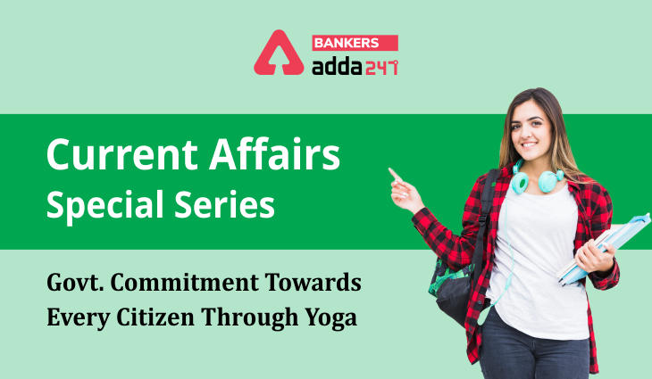 Govt. Commitment towards every citizen through Yoga: Current Affairs Special Series_40.1
