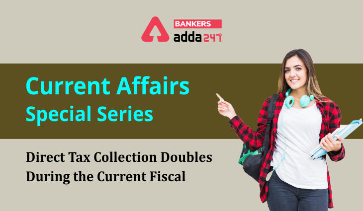 Direct Tax Collection doubles during the Current Fiscal: Current Affairs Special Series_40.1