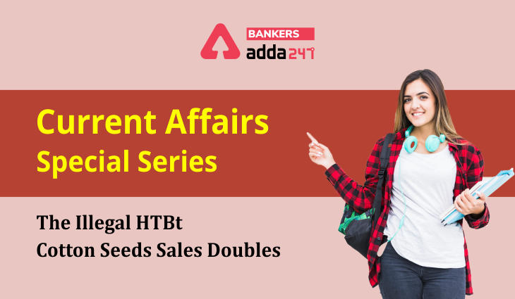 The illegal HTBt cotton seeds sales doubles: Current Affairs Special Series_40.1