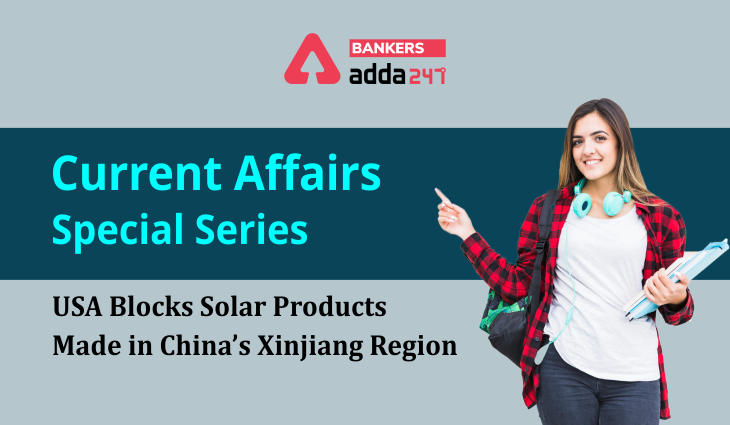 USA Blocks Solar Products Made in China's Xinjiang Region: Current Affairs Special Series_40.1