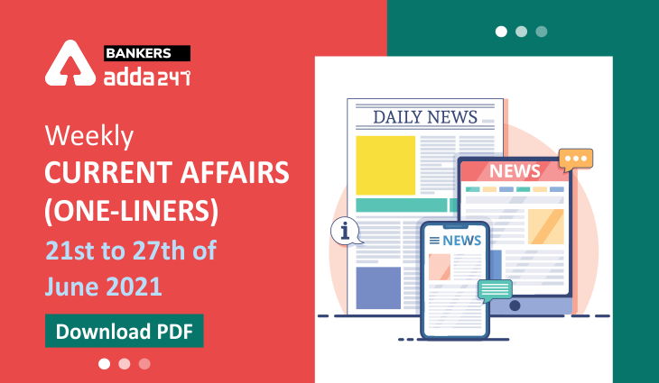 Weekly Current Affairs One-Liners   21st to 27th of June 2021_40.1