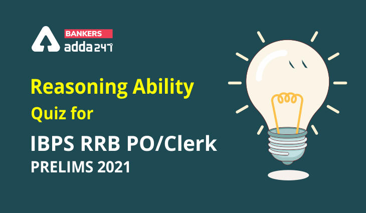 Revision Test Reasoning Ability, Quiz For IBPS RRB PO, Clerk Prelims 2021- 27th June_40.1